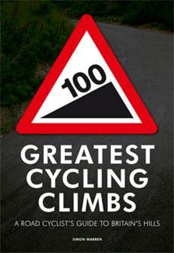 9780711231207: 100 Greatest Cycling Climbs: A Road Cyclist's Guide to Britain's Hills