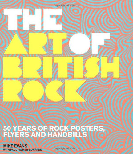 9780711231269: The Art of British Rock: 50 Years of Rock Posters, Flyers and Handbills