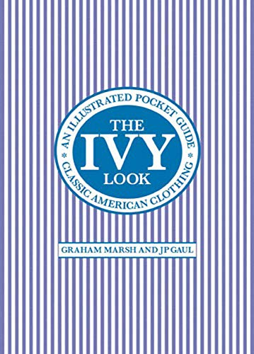 9780711231382: The Ivy Look: Classic American Clothing - An Illustrated Pocket Guide