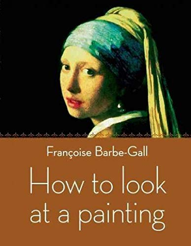 9780711232129: How to Look at a Painting