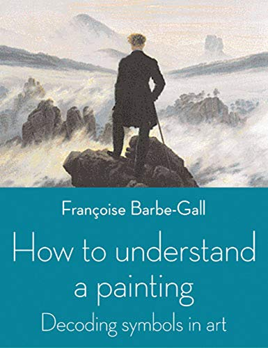 9780711232136: How to Understand a Painting: Decoding Symbols in Art