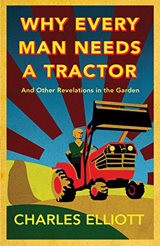 9780711232396: Why Every Man Needs a Tractor: And Other Revelations in the Garden