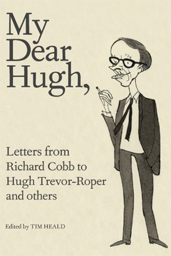 9780711232402: My Dear Hugh: Letters from Richard Cobb to Hugh Trevor-Roper and Others