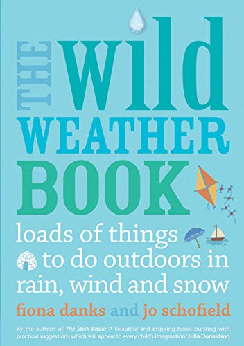 9780711232556: The Wild Weather Book: Loads of things to do outdoors in rain, wind and snow