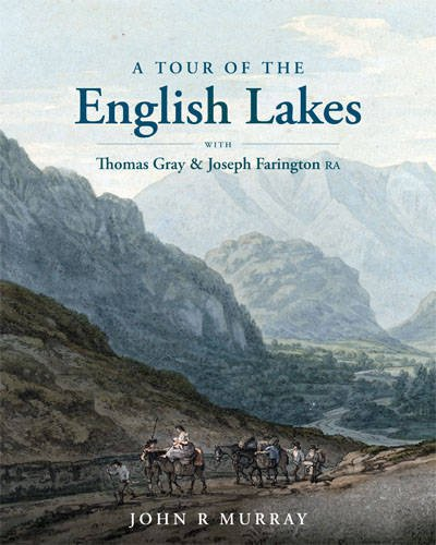 A Tour of the English Lakes: with Thomas Gray and Joseph Farington RA.