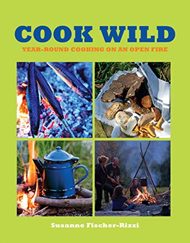 9780711232815: Cook Wild: Year-round Cooking on an Open Fire
