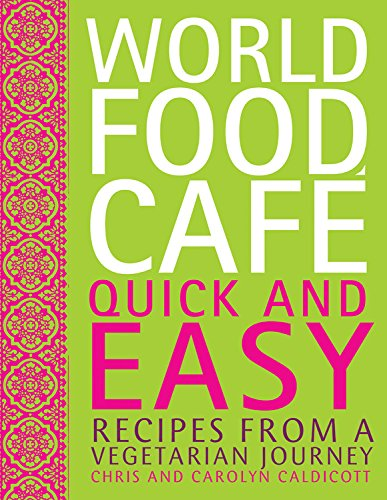 World Food Cafe Quick and Easy: Recipes from a Vegetarian Journey