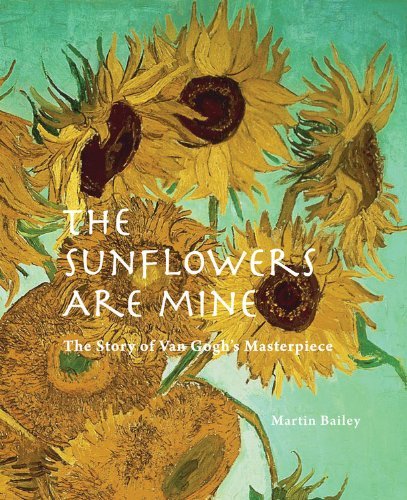 9780711232983: The Sunflowers Are Mine: The Story of Van Gogh's Masterpiece