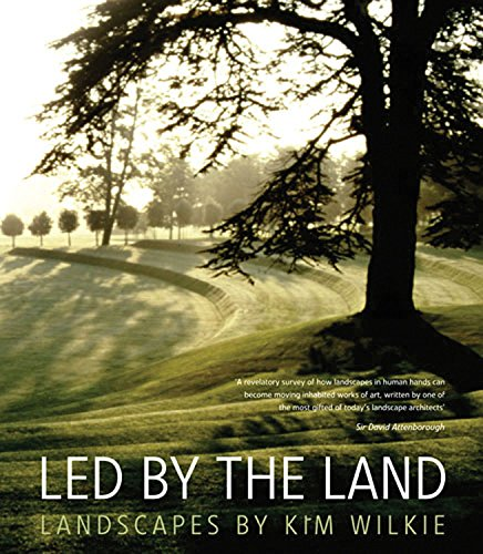 9780711233256: Led by the Land: Landscapes by Kim Wilkie