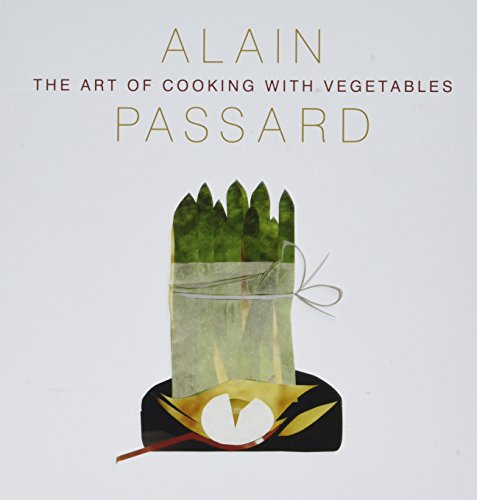 The Art of Cooking with Vegetables: Passard, Alain