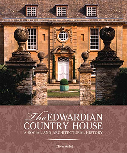 The Edwardian Country House: A Social and Architectural History: Aslet, Clive