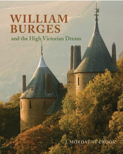 William Burges: And the High Victorian Dream: Joe Mordaunt Crook