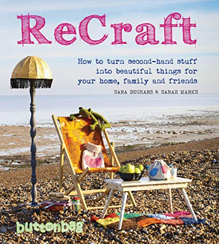 9780711233560: ReCraft: How to Turn Second-Hand Stuff into Beautiful Things for Your Home, Family, and Friends