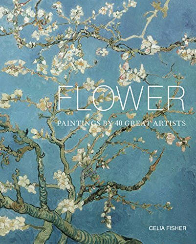 9780711233614: Flower: Paintings by 40 Great Artists
