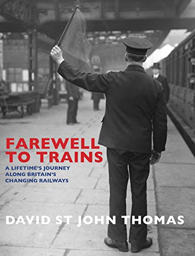 9780711234079: Farewell to Trains: A Lifetime's Journey Along Britain's Changing Railways