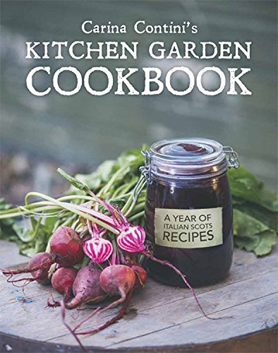 9780711234604: Carina Contini's Kitchen Garden Cookbook: A Year of Italian Scots Recipes