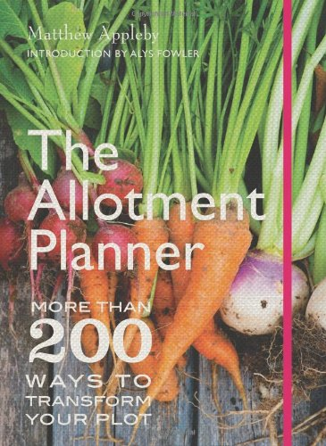 The Allotment Planner: More than 200 ways to transform your plot: Matthew Appleby