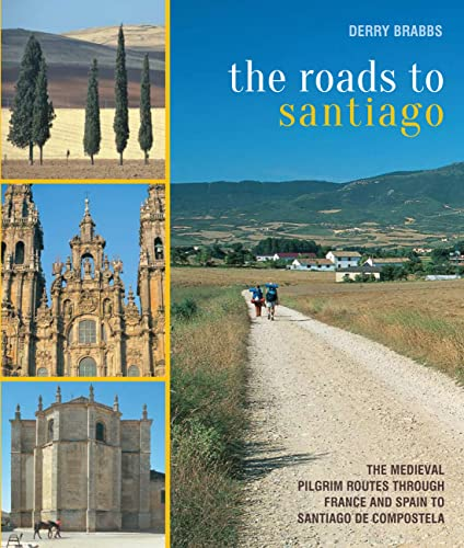 9780711234727: The Roads to Santiago: The Medieval Pilgrim Routes Through France and Spain to Santiago de Compostela