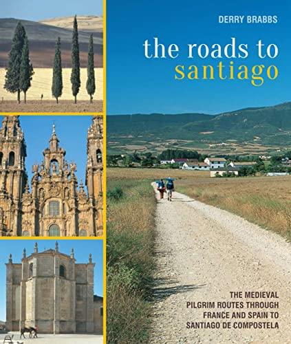 9780711234727: The Roads to Santiago: The Medieval Pilgrim Routes Through France and Spain to Santiago de Compostela