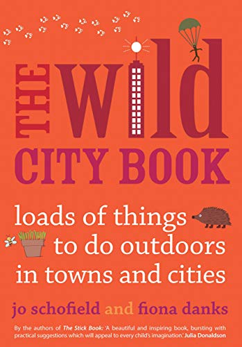 9780711234888: The Wild City Book: Fun Things to do Outdoors in Towns and Cities (Going Wild)