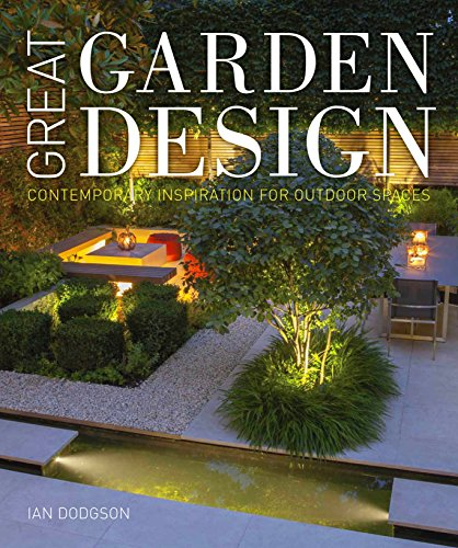 Great Garden Design: Contemporary Inspiration for Outdoor: Hodgson, Ian
