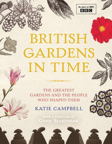 9780711235762: British Gardens in Time: The Greatest Gardens and the People Who Shaped Them