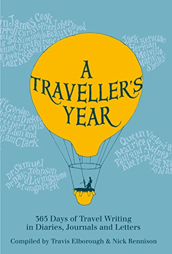 A Traveller's Year: 365 Days of Travel Writing in Diaries, Journals and Letters: Elborough, ...