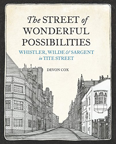 9780711236738: The Street of Wonderful Possibilities: Whistler, Wilde and Sargent in Tite Street