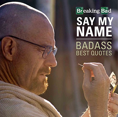 9780711236882: Breaking Bad Say My Name Badass Best Quotes