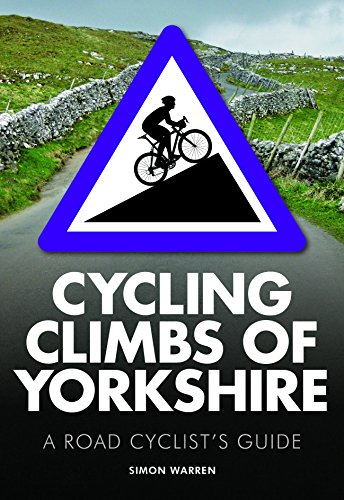 Cycling Climbs of Yorkshire: A Road Cyclists's Guide: Simon Warren