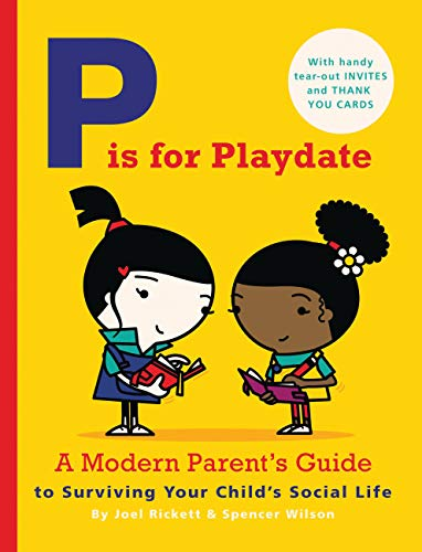 P is for Playdate: A Modern Parent's: Wilson, Spencer, Rickett,