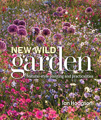 New Wild Garden: Natural-style planting and practicalities: Hodgson, Ian