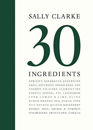 Sally Clarke: 30 Ingredients: Clarke, Sally