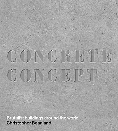 9780711237643: Concrete Concept: Brutalist Buildings Around the World