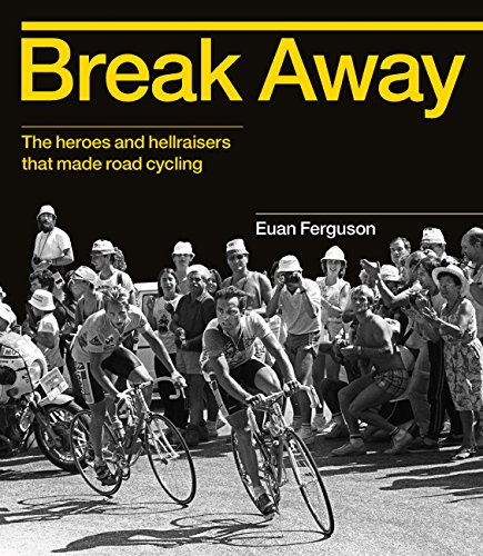 9780711238084: Break Away: The heroes and hellraisers that made road cycling
