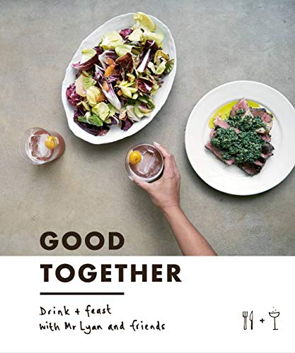 Good Together: Drink & Feast with Mr Lyan & Friends 9780711238978 Good food, good drink, good company – that's the recipe for a good time. This original book sees celebrated cocktail creator and man beh