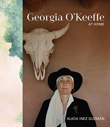 Georgia O'Keeffe at Home: Guzmán, Alicia Inez