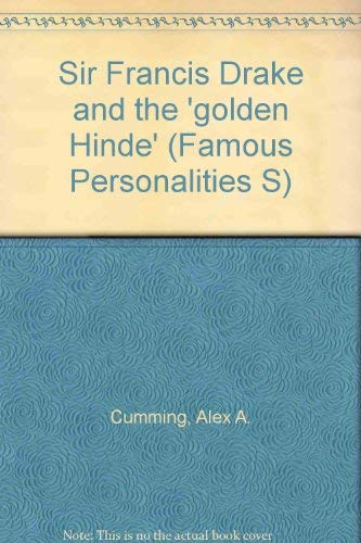 """Sir Francis Drake and the """"Golden Hinde"""" (Famous Personalities): Cumming, Alex A."""