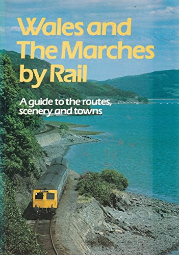 Wales The Marches by Rail A Guide: Editor Adrian Fawcett