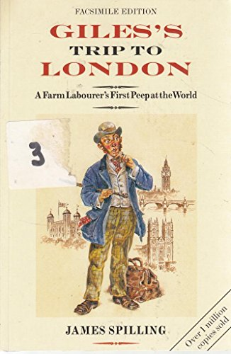 GILES S TRIP TO LONDON. A Farm Labourer s First Peep at the World. By the Village Schoolmaster.