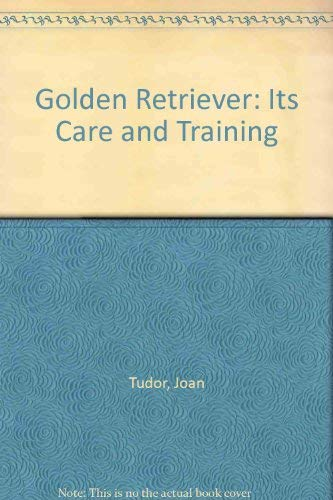 Golden Retriever: Its Care and Training: Tudor, Joan