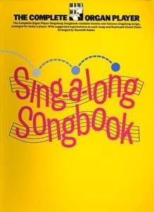 The Complete organ player singalong book: Kenneth Baker