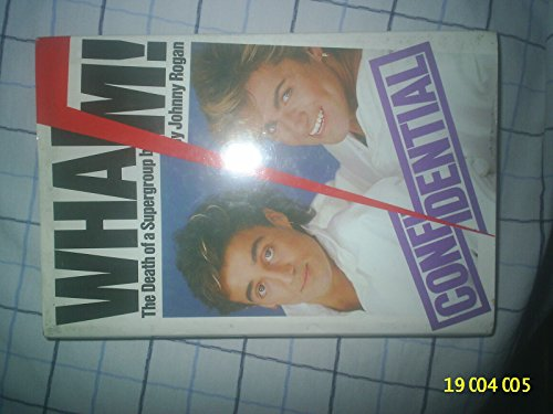 Wham!: The death of a supergroup (9780711911208) by Johnny Rogan