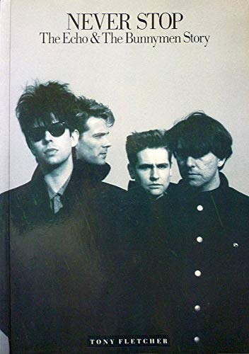 """Never Stop: Official """"Echo and the Bunnymen"""" Biography: Tony Fletcher"""