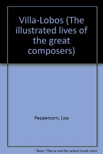 9780711916890: Villa-Lobos (The Illustrated Lives of the Great Composers)