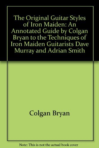 9780711926974: The Original Guitar Styles of Iron Maiden: An Annotated Guide by Colgan Bryan to the Techniques of Iron Maiden Guitarists Dave Murray and Adrian Smith