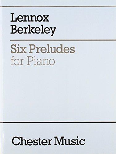 Lennox Berkeley: Six Preludes For Piano Op.23: Berkeley, Lennox
