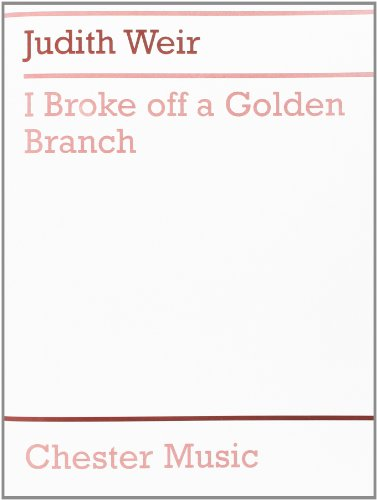 9780711930070: Judith Weir: I Broke Off a Golden Branch (Score and Parts)