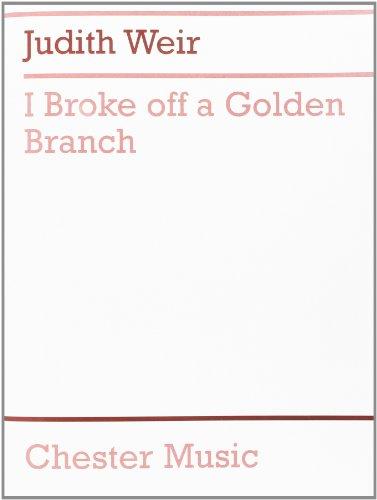 Judith Weir: I Broke Off a Golden
