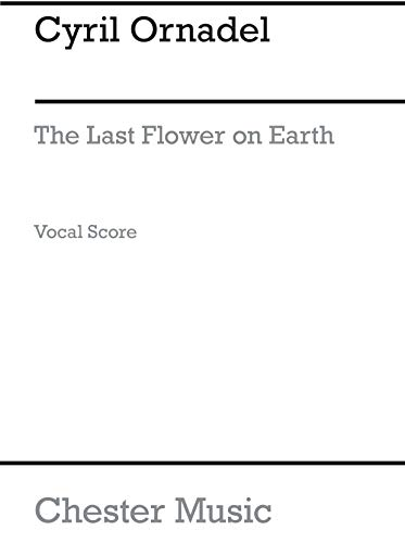 9780711932777: The last flower on earth: A new ecological musical set 30 years into the future, For performers aged 11-17 years